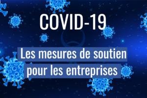 Covid 19 – Mesures exceptionnelles pour accompagner les entreprises